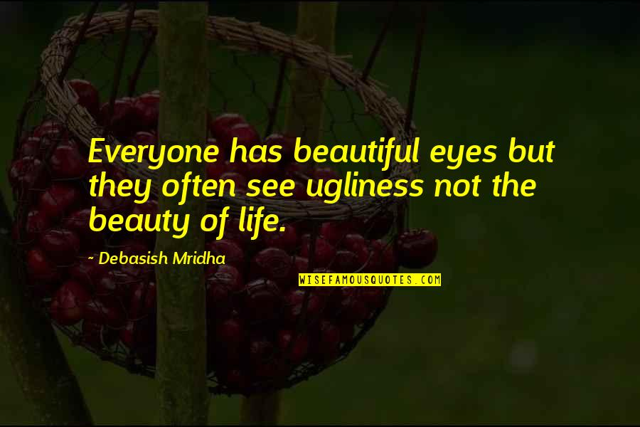Beauty Of Eyes Quotes By Debasish Mridha: Everyone has beautiful eyes but they often see