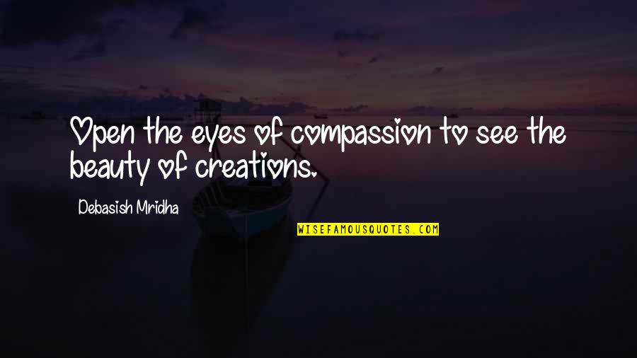 Beauty Of Eyes Quotes By Debasish Mridha: Open the eyes of compassion to see the