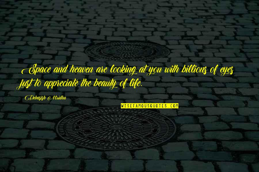 Beauty Of Eyes Quotes By Debasish Mridha: Space and heaven are looking at you with