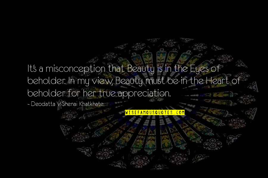 Beauty Of Eyes Quotes By Deodatta V. Shenai-Khatkhate: It's a misconception that Beauty is in the