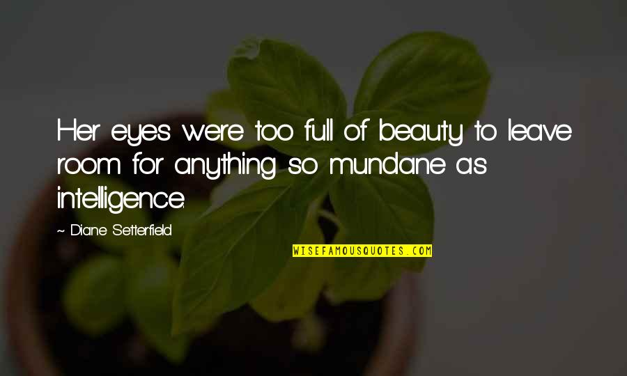 Beauty Of Eyes Quotes By Diane Setterfield: Her eyes were too full of beauty to