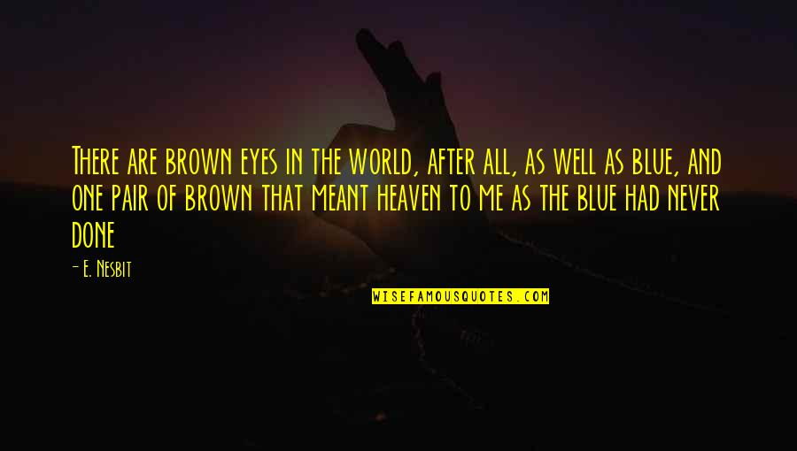 Beauty Of Eyes Quotes By E. Nesbit: There are brown eyes in the world, after