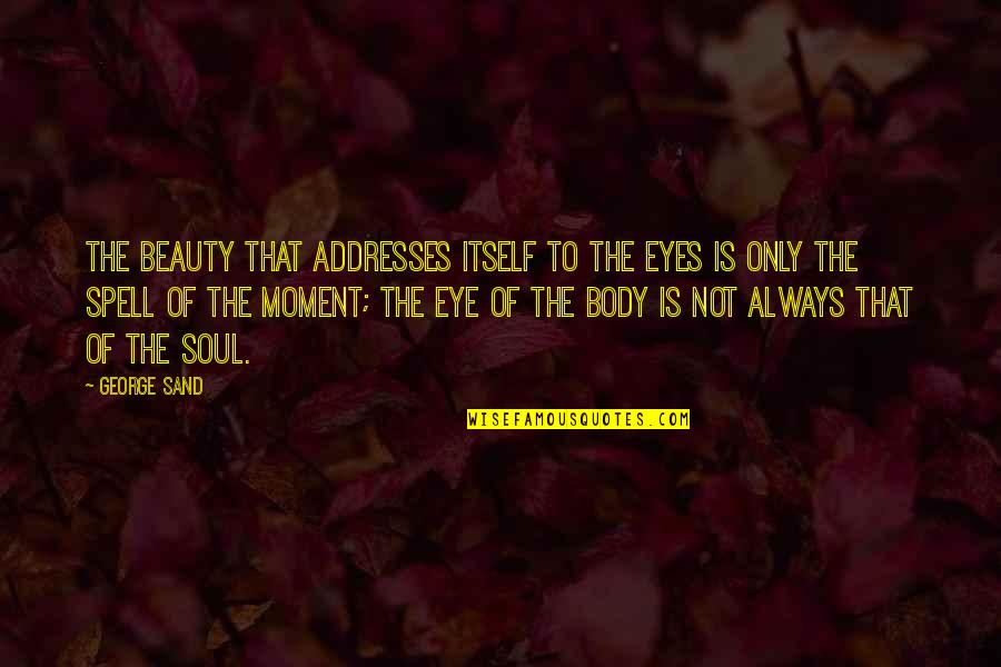 Beauty Of Eyes Quotes By George Sand: The beauty that addresses itself to the eyes