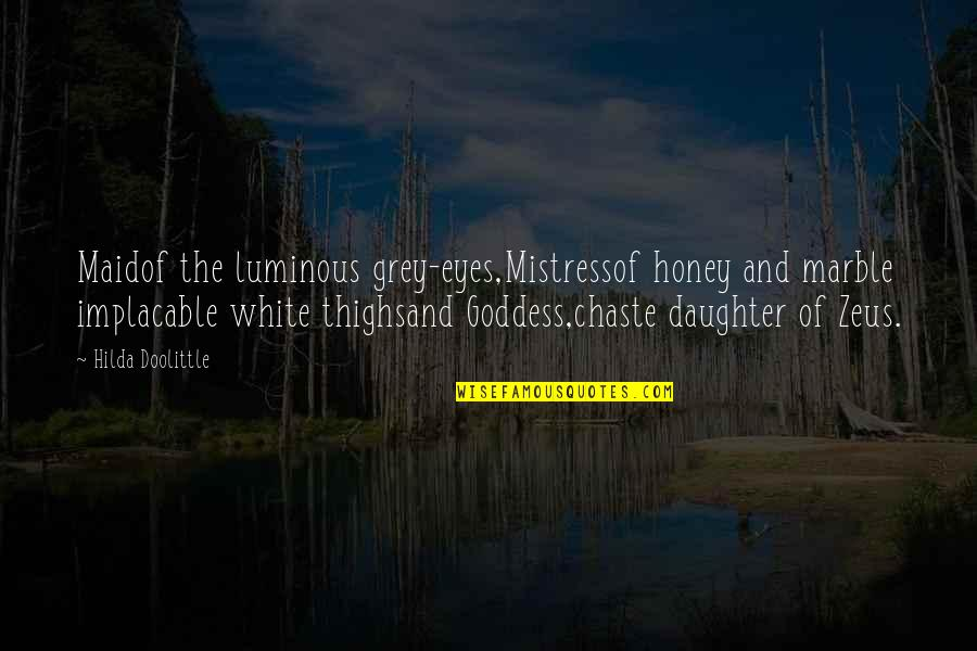 Beauty Of Eyes Quotes By Hilda Doolittle: Maidof the luminous grey-eyes,Mistressof honey and marble implacable