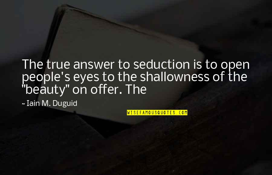 Beauty Of Eyes Quotes By Iain M. Duguid: The true answer to seduction is to open