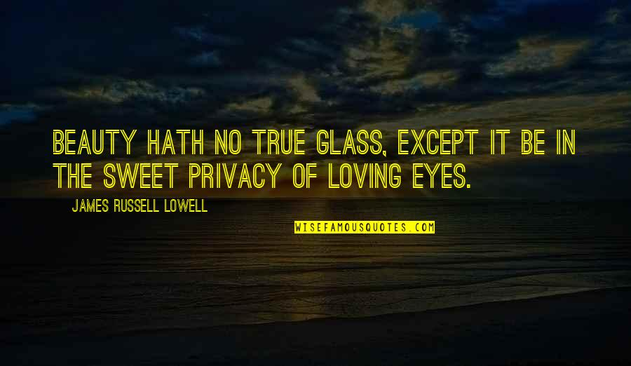 Beauty Of Eyes Quotes By James Russell Lowell: Beauty hath no true glass, except it be