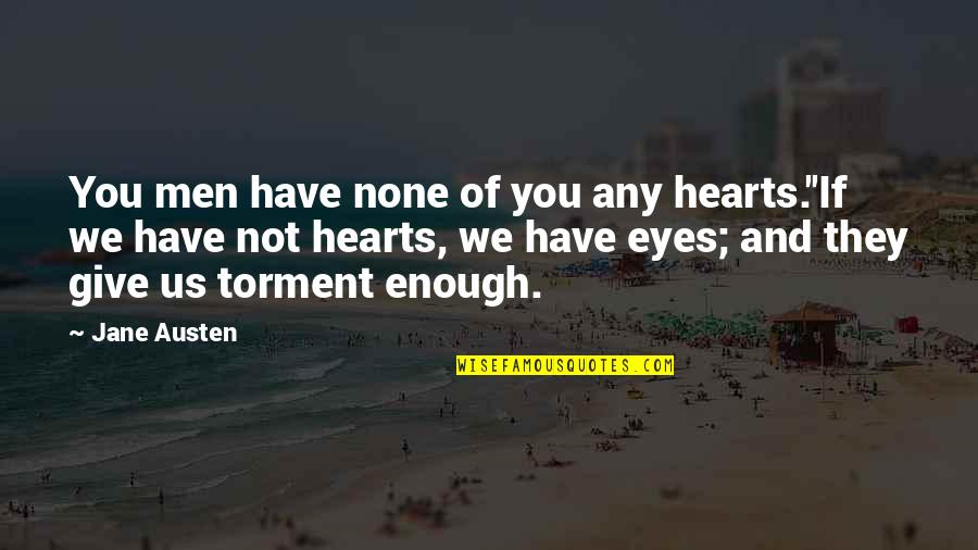 Beauty Of Eyes Quotes By Jane Austen: You men have none of you any hearts.''If