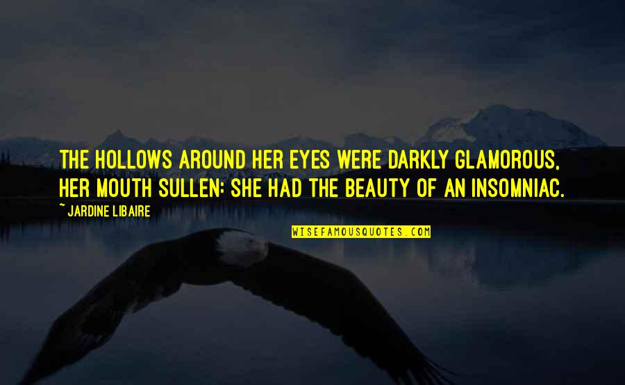 Beauty Of Eyes Quotes By Jardine Libaire: The hollows around her eyes were darkly glamorous,
