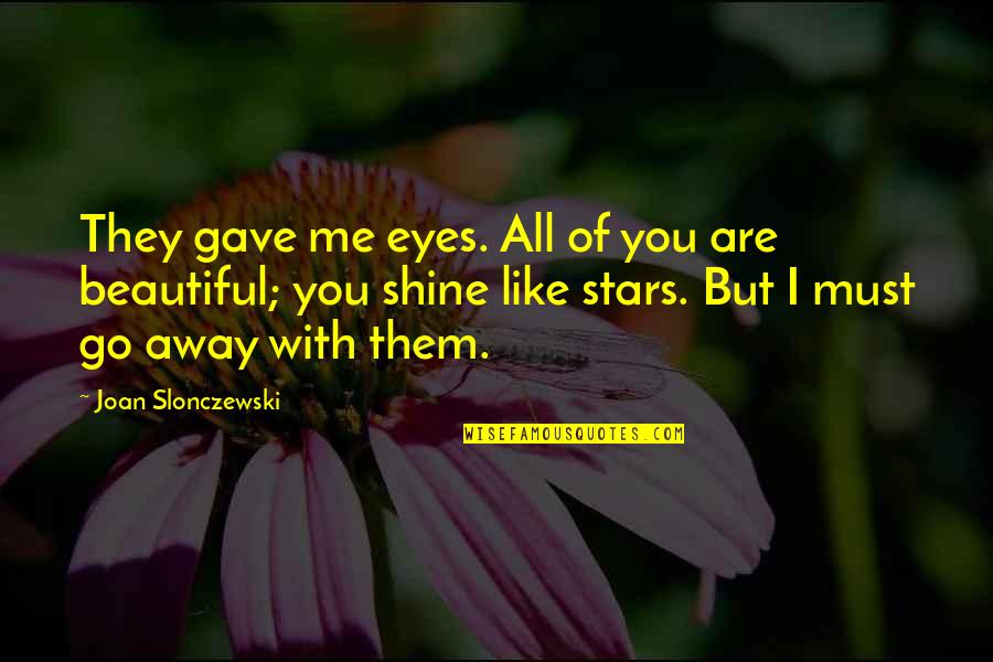 Beauty Of Eyes Quotes By Joan Slonczewski: They gave me eyes. All of you are