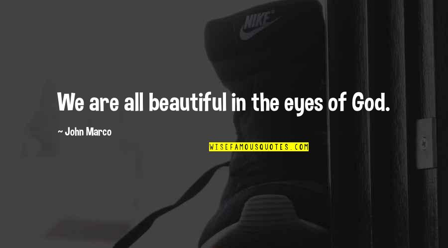 Beauty Of Eyes Quotes By John Marco: We are all beautiful in the eyes of