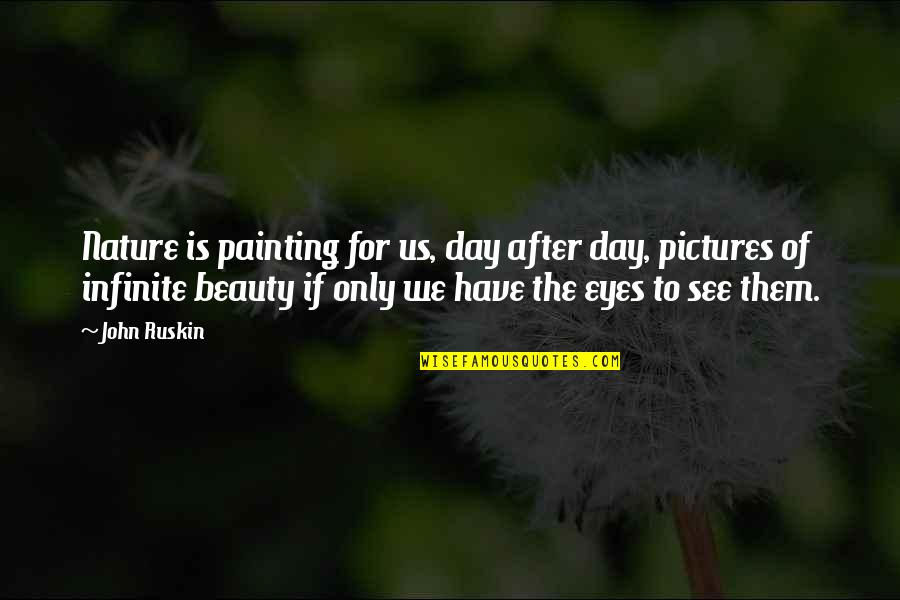 Beauty Of Eyes Quotes By John Ruskin: Nature is painting for us, day after day,