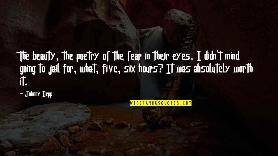 Beauty Of Eyes Quotes By Johnny Depp: The beauty, the poetry of the fear in