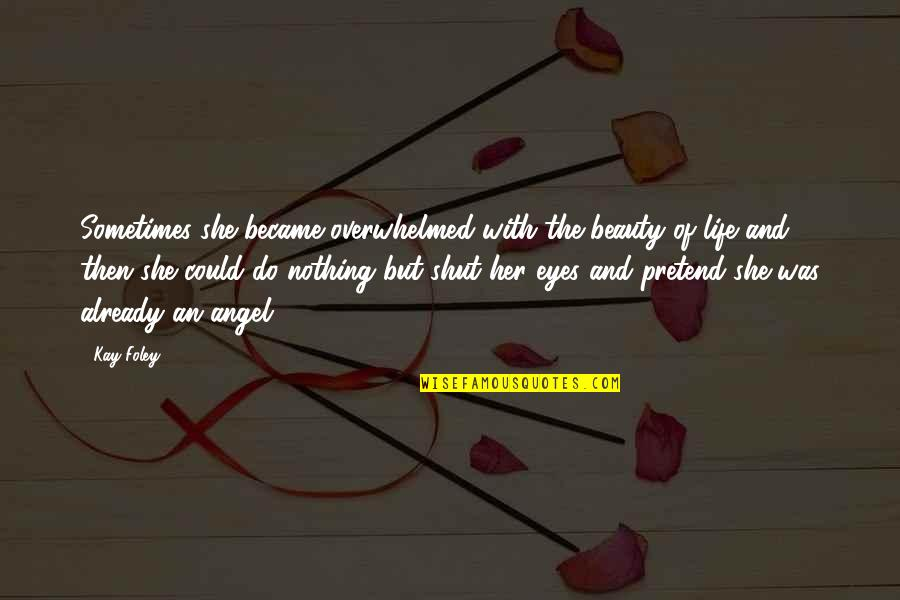 Beauty Of Eyes Quotes By Kay Foley: Sometimes she became overwhelmed with the beauty of