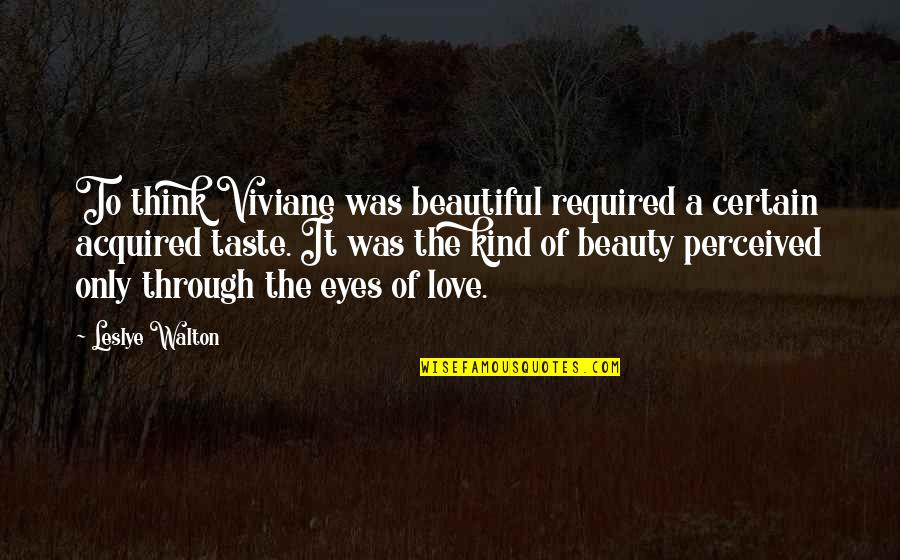 Beauty Of Eyes Quotes By Leslye Walton: To think Viviane was beautiful required a certain