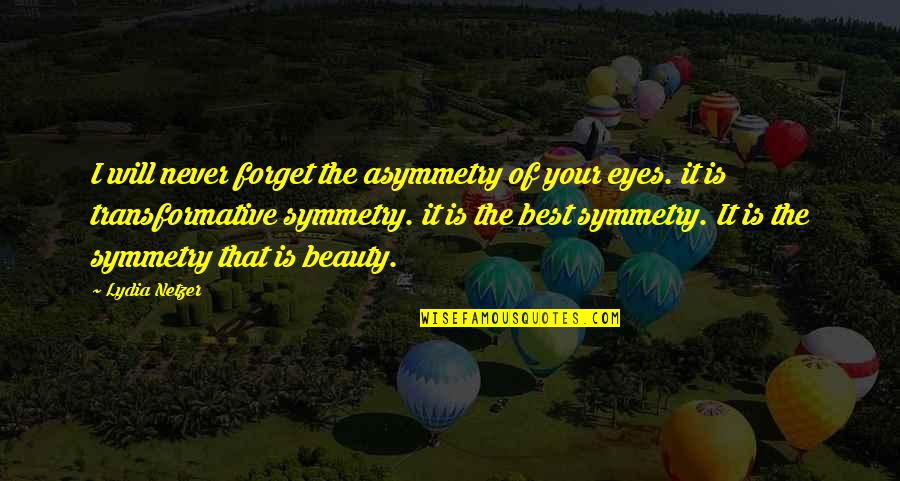 Beauty Of Eyes Quotes By Lydia Netzer: I will never forget the asymmetry of your