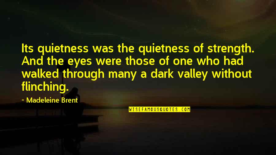 Beauty Of Eyes Quotes By Madeleine Brent: Its quietness was the quietness of strength. And