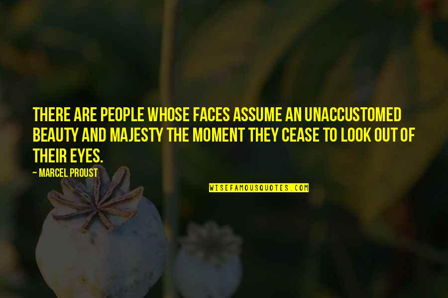 Beauty Of Eyes Quotes By Marcel Proust: There are people whose faces assume an unaccustomed