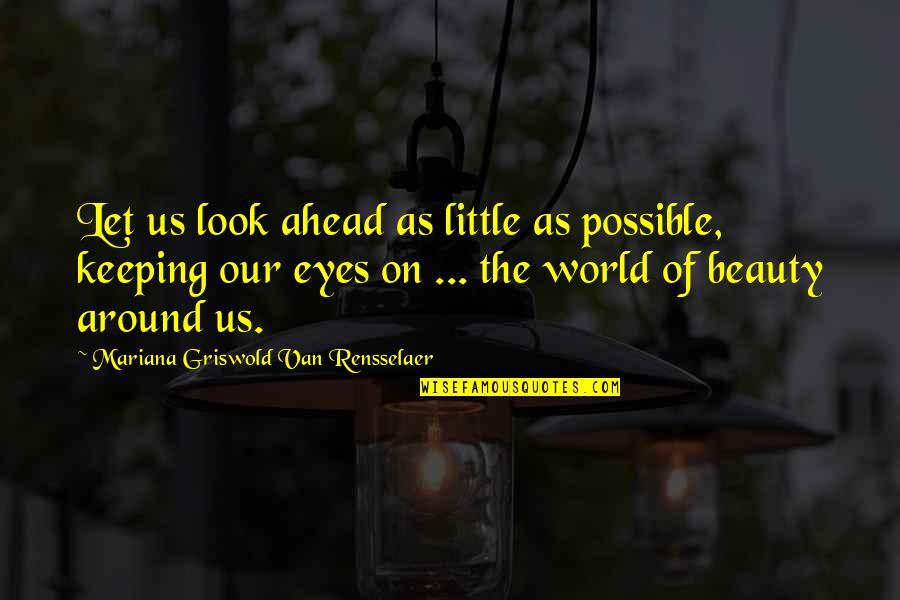 Beauty Of Eyes Quotes By Mariana Griswold Van Rensselaer: Let us look ahead as little as possible,