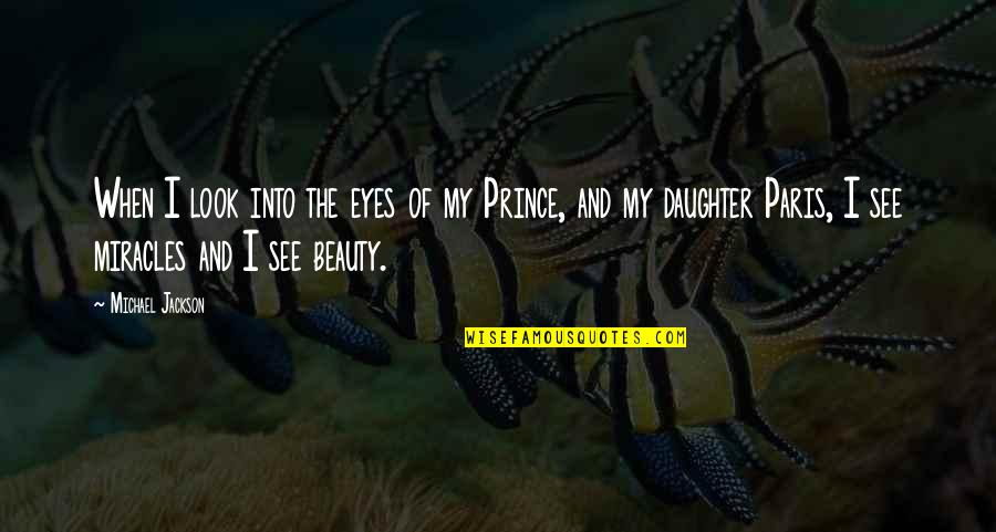 Beauty Of Eyes Quotes By Michael Jackson: When I look into the eyes of my