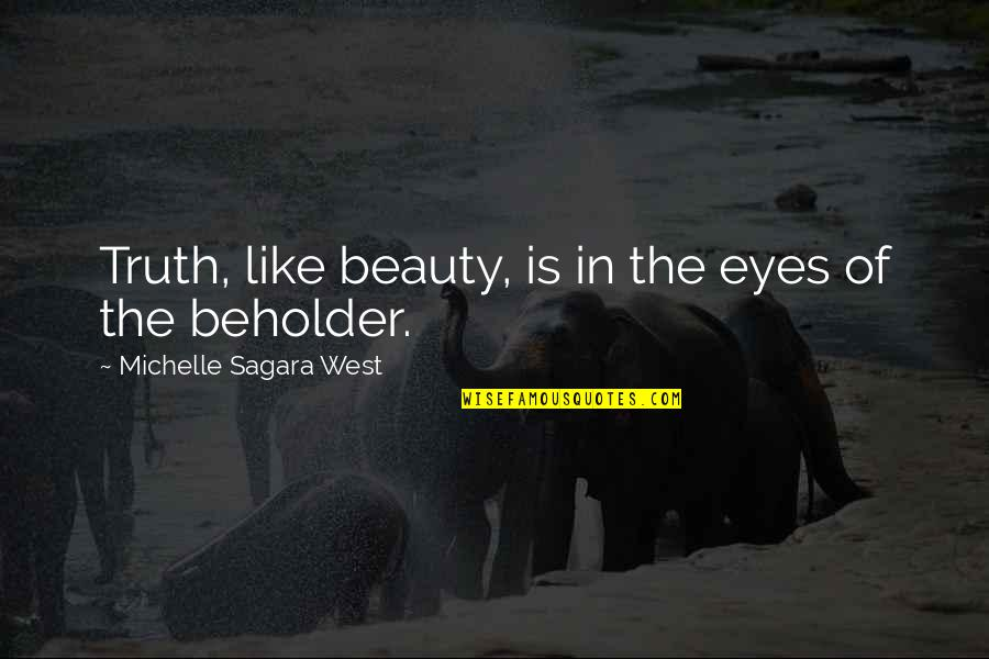 Beauty Of Eyes Quotes By Michelle Sagara West: Truth, like beauty, is in the eyes of