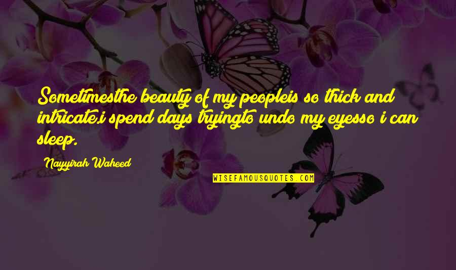 Beauty Of Eyes Quotes By Nayyirah Waheed: Sometimesthe beauty of my peopleis so thick and