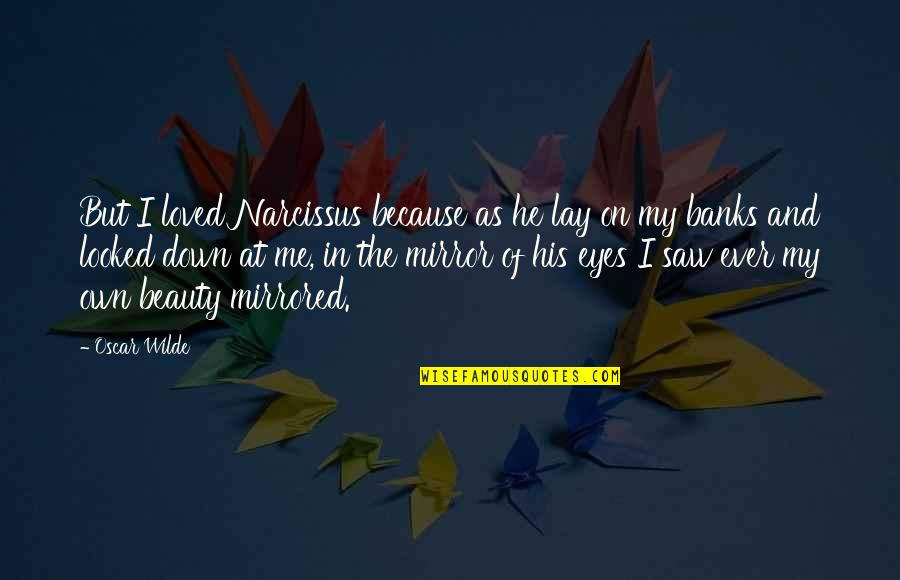 Beauty Of Eyes Quotes By Oscar Wilde: But I loved Narcissus because as he lay