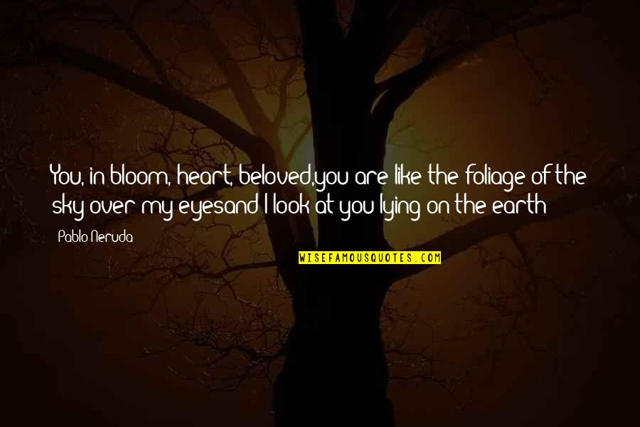 Beauty Of Eyes Quotes By Pablo Neruda: You, in bloom, heart, beloved,you are like the