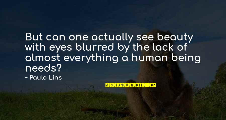 Beauty Of Eyes Quotes By Paulo Lins: But can one actually see beauty with eyes