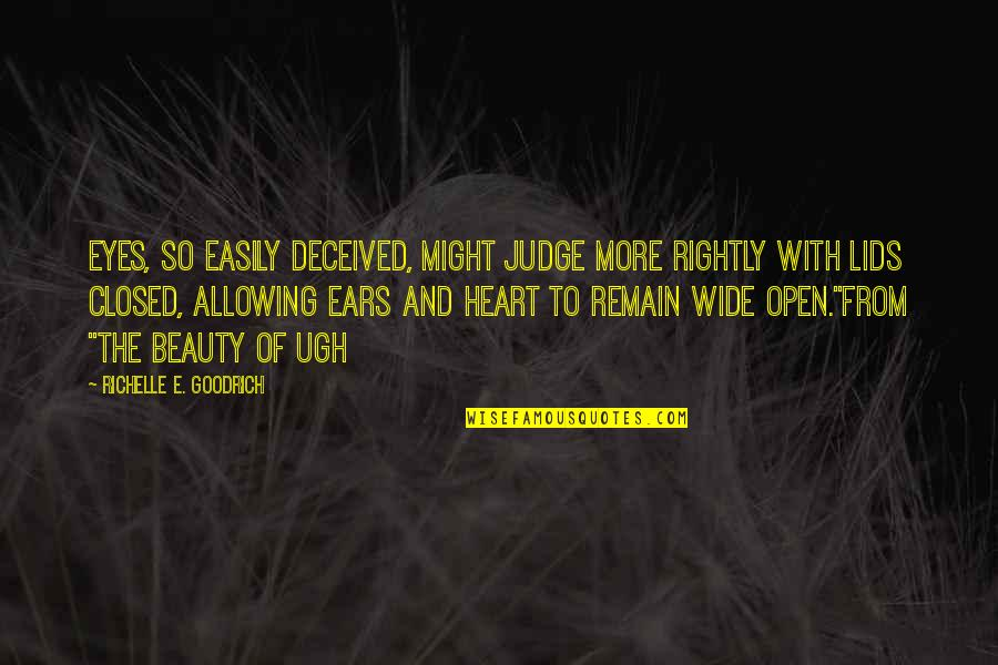 Beauty Of Eyes Quotes By Richelle E. Goodrich: Eyes, so easily deceived, might judge more rightly
