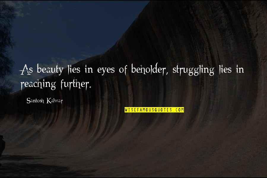 Beauty Of Eyes Quotes By Santosh Kalwar: As beauty lies in eyes of beholder, struggling