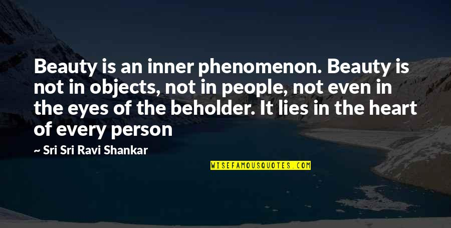 Beauty Of Eyes Quotes By Sri Sri Ravi Shankar: Beauty is an inner phenomenon. Beauty is not