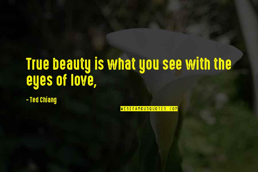 Beauty Of Eyes Quotes By Ted Chiang: True beauty is what you see with the
