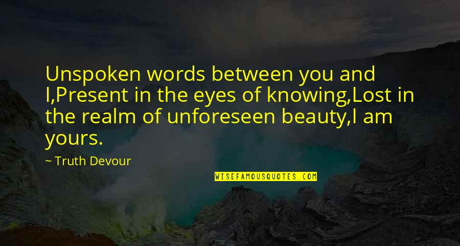 Beauty Of Eyes Quotes By Truth Devour: Unspoken words between you and I,Present in the