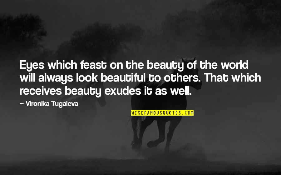 Beauty Of Eyes Quotes By Vironika Tugaleva: Eyes which feast on the beauty of the