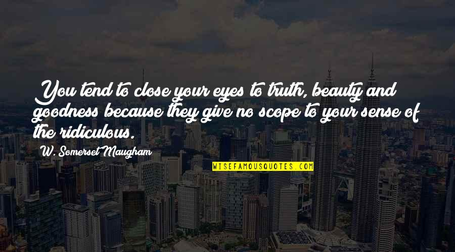 Beauty Of Eyes Quotes By W. Somerset Maugham: You tend to close your eyes to truth,