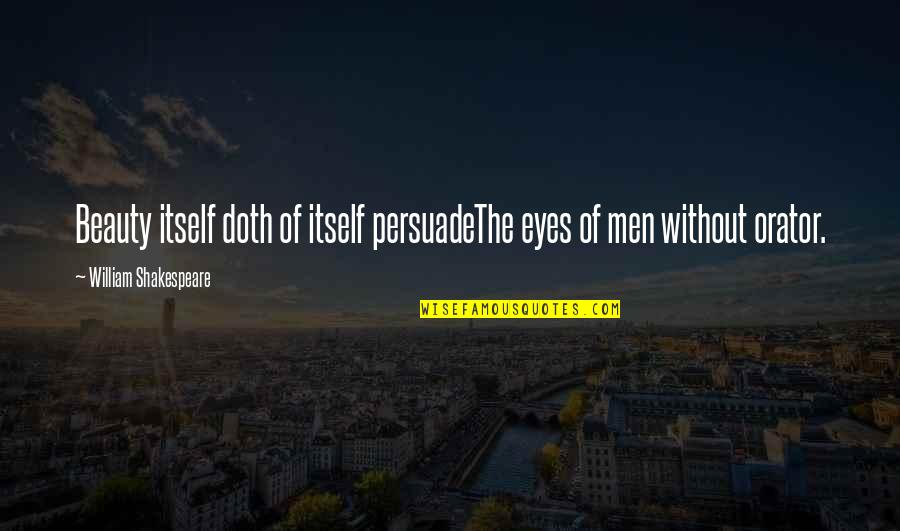Beauty Of Eyes Quotes By William Shakespeare: Beauty itself doth of itself persuadeThe eyes of