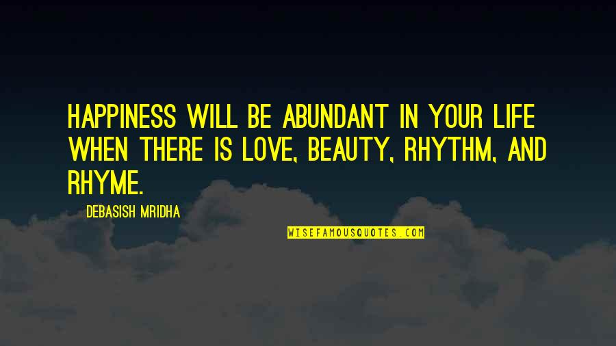 Beauty Rhyme Quotes By Debasish Mridha: Happiness will be abundant in your life when