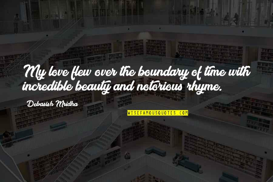Beauty Rhyme Quotes By Debasish Mridha: My love flew over the boundary of time