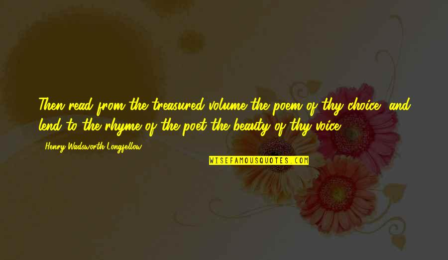 Beauty Rhyme Quotes By Henry Wadsworth Longfellow: Then read from the treasured volume the poem