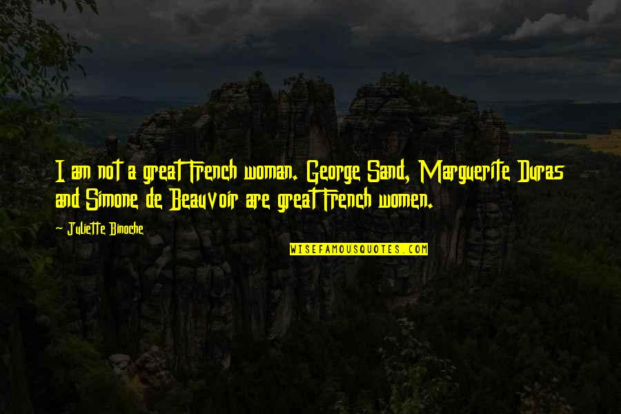 Beauvoir's Quotes By Juliette Binoche: I am not a great French woman. George