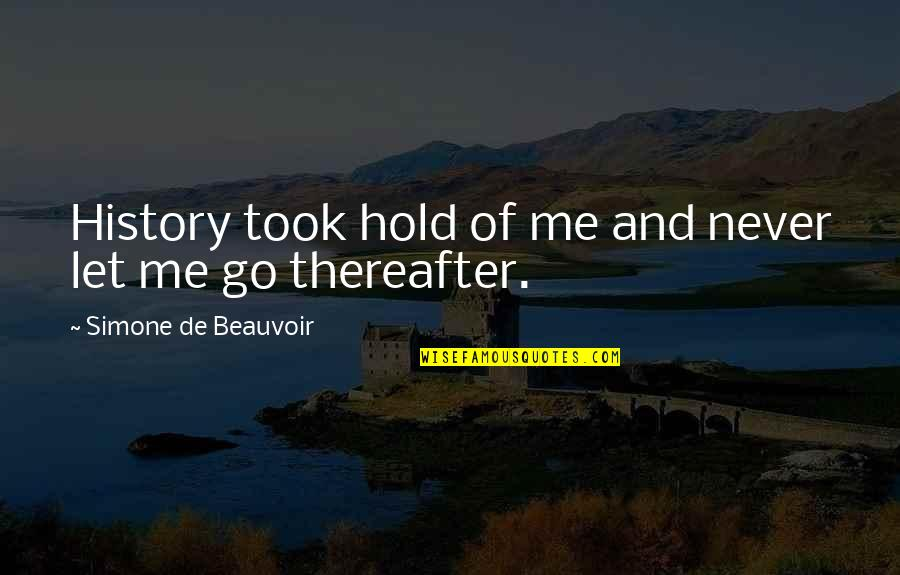 Beauvoir's Quotes By Simone De Beauvoir: History took hold of me and never let