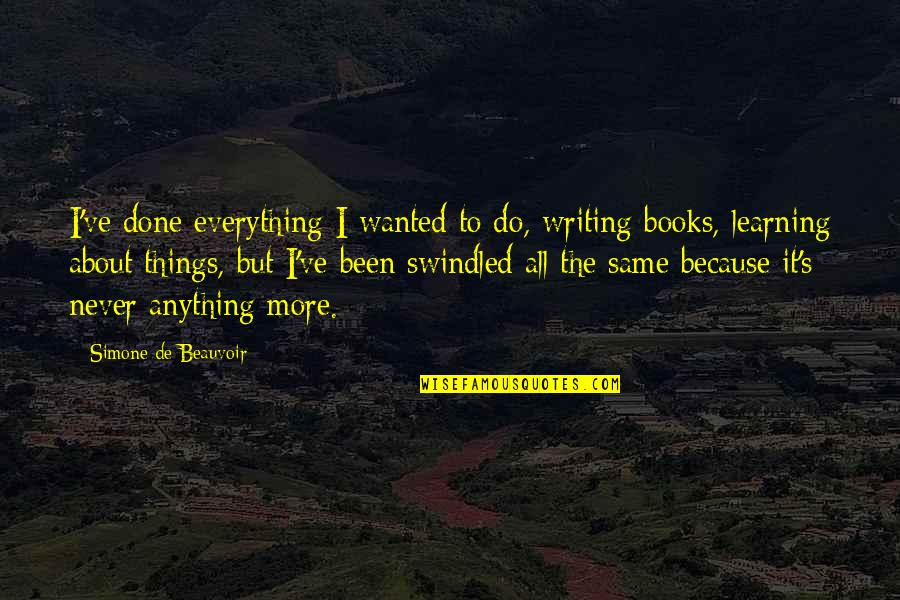 Beauvoir's Quotes By Simone De Beauvoir: I've done everything I wanted to do, writing