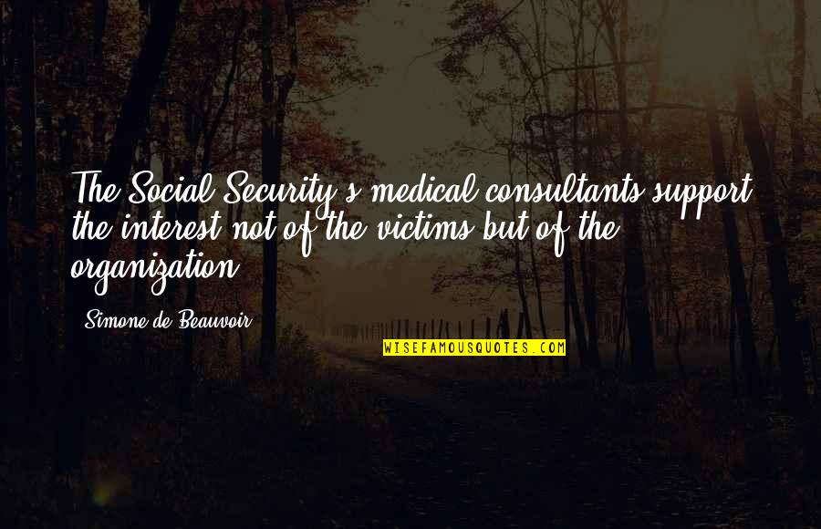 Beauvoir's Quotes By Simone De Beauvoir: The Social Security's medical consultants support the interest