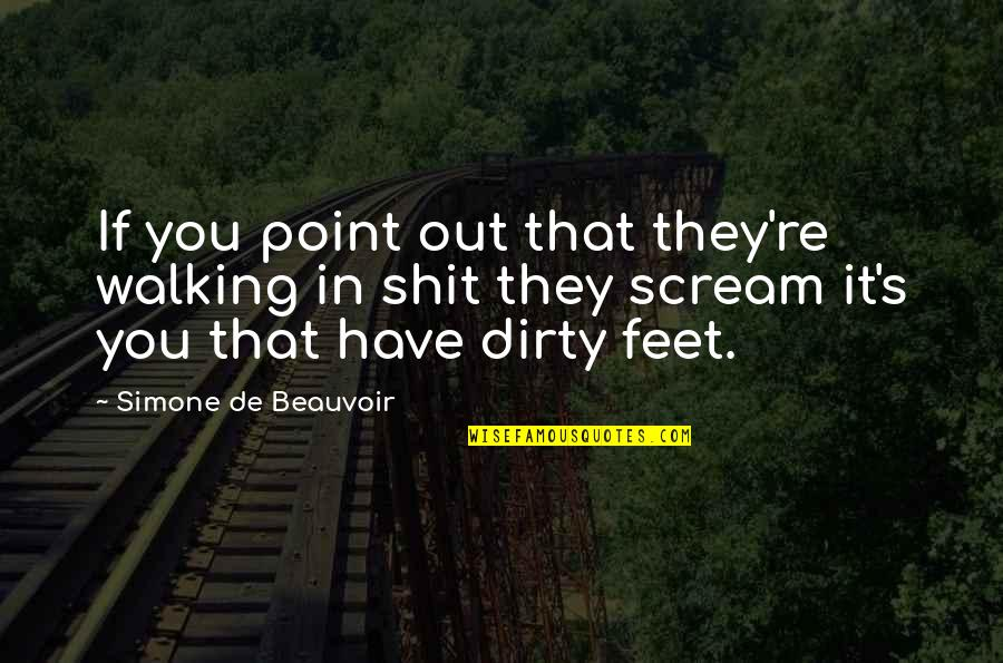 Beauvoir's Quotes By Simone De Beauvoir: If you point out that they're walking in