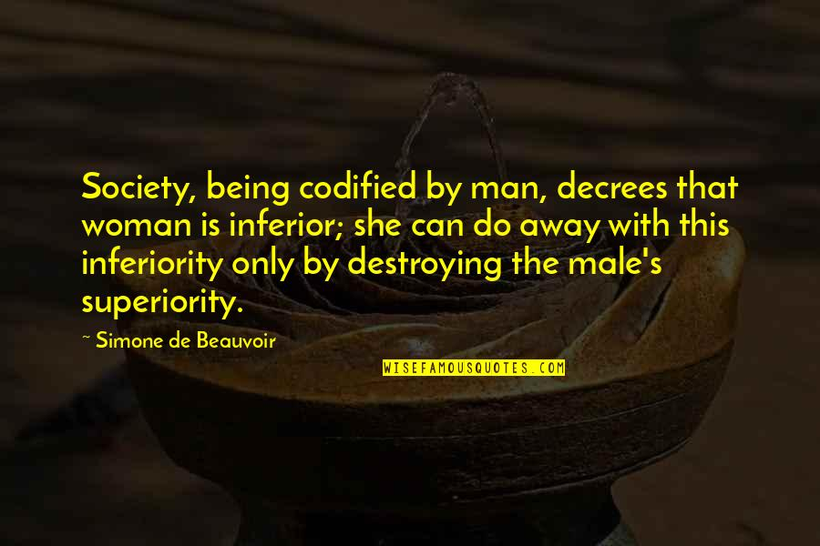 Beauvoir's Quotes By Simone De Beauvoir: Society, being codified by man, decrees that woman