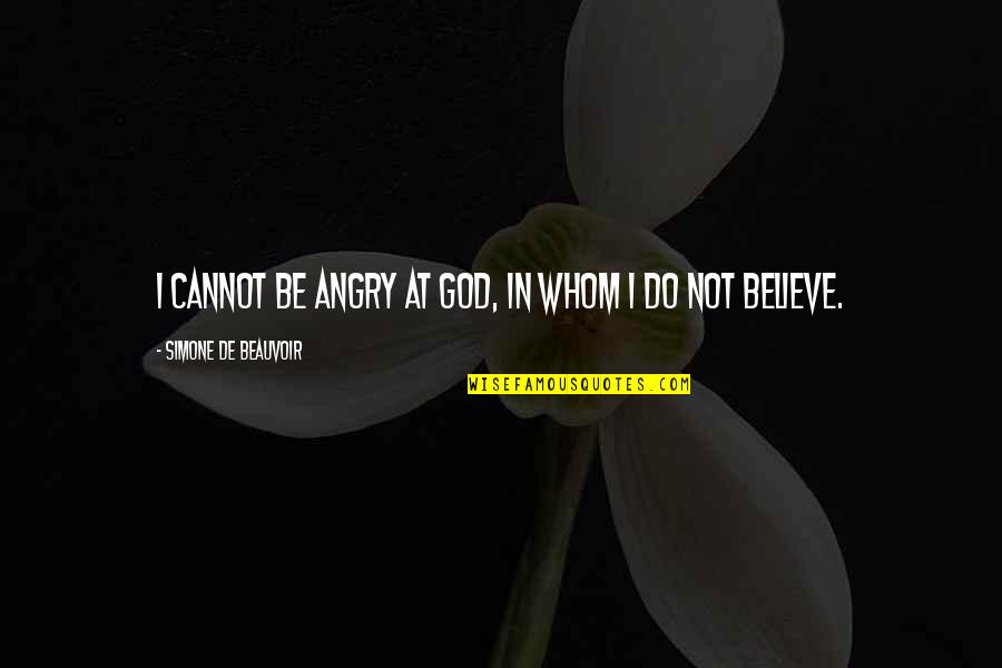 Beauvoir's Quotes By Simone De Beauvoir: I cannot be angry at God, in whom