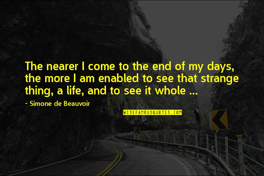 Beauvoir's Quotes By Simone De Beauvoir: The nearer I come to the end of