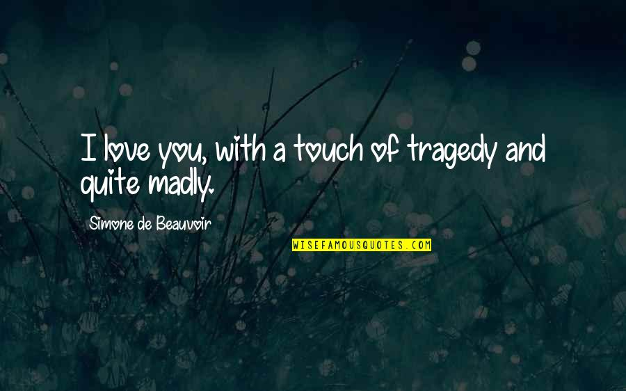 Beauvoir's Quotes By Simone De Beauvoir: I love you, with a touch of tragedy