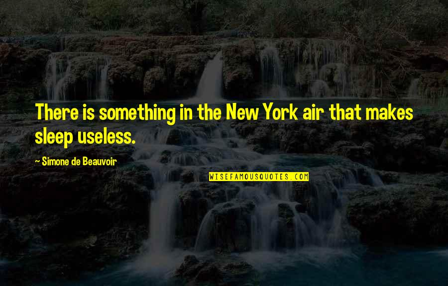 Beauvoir's Quotes By Simone De Beauvoir: There is something in the New York air