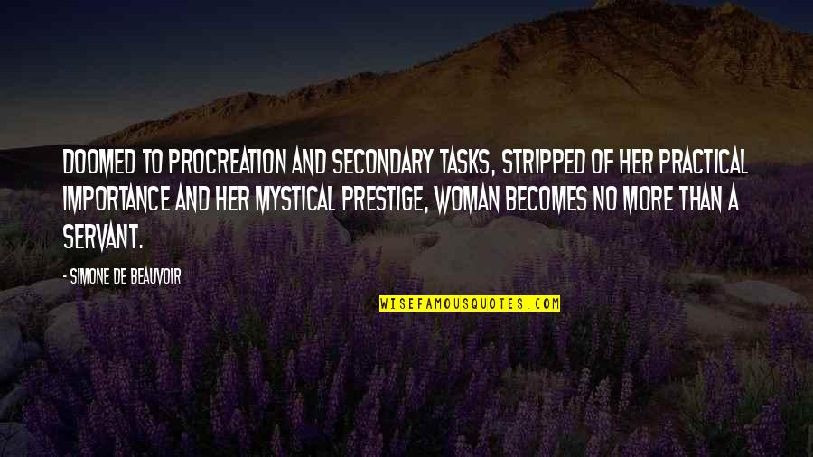 Beauvoir's Quotes By Simone De Beauvoir: Doomed to procreation and secondary tasks, stripped of